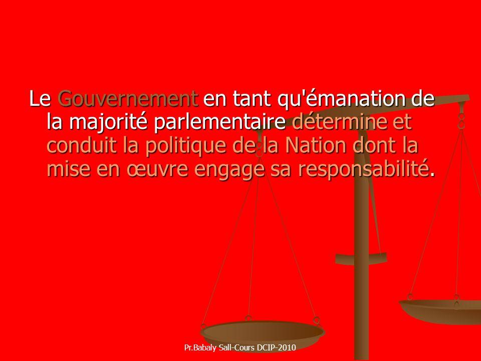 Le Gouvernement en tant qu'émanation de la majorité parlementaire détermine et conduit la politique de la Nation dont la mise en œuvre engage sa respo
