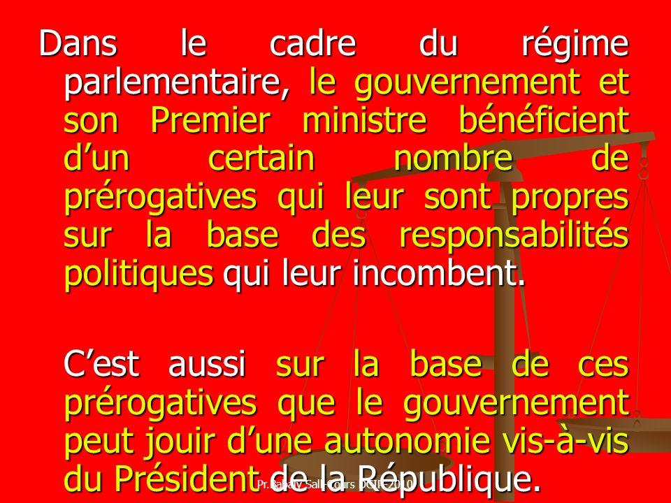Dans le cadre du régime parlementaire, le gouvernement et son Premier ministre bénéficient dun certain nombre de prérogatives qui leur sont propres su