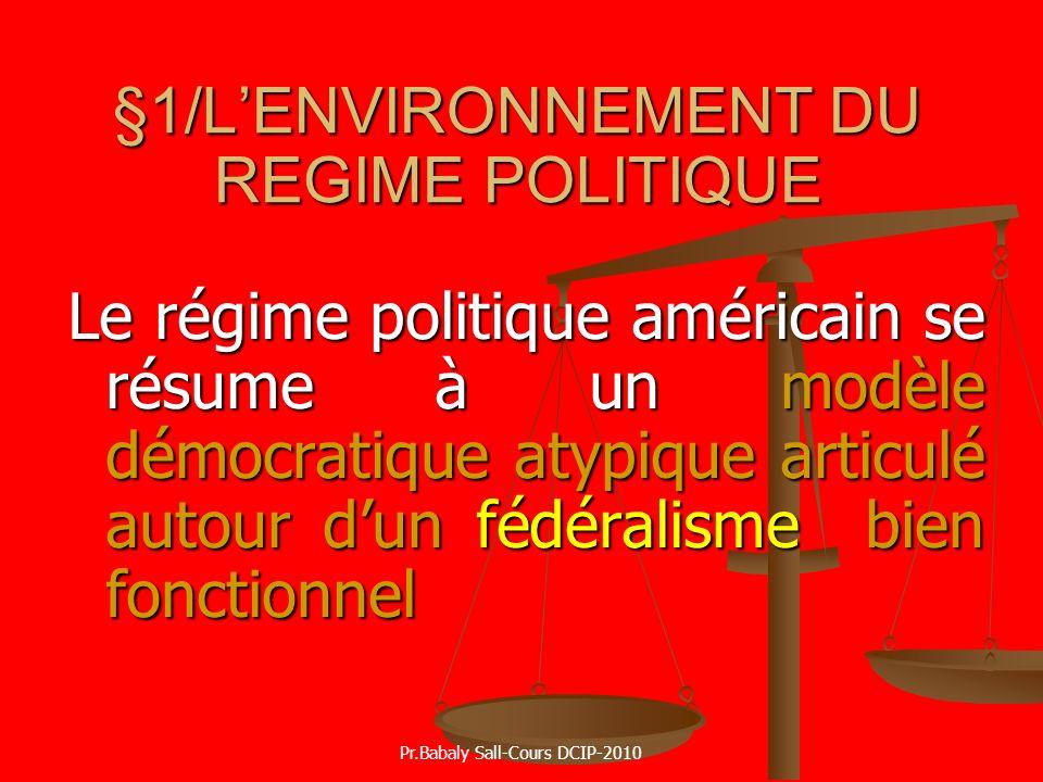 §1/LENVIRONNEMENT DU REGIME POLITIQUE Le régime politique américain se résume à un modèle démocratique atypique articulé autour dun fédéralisme bien f