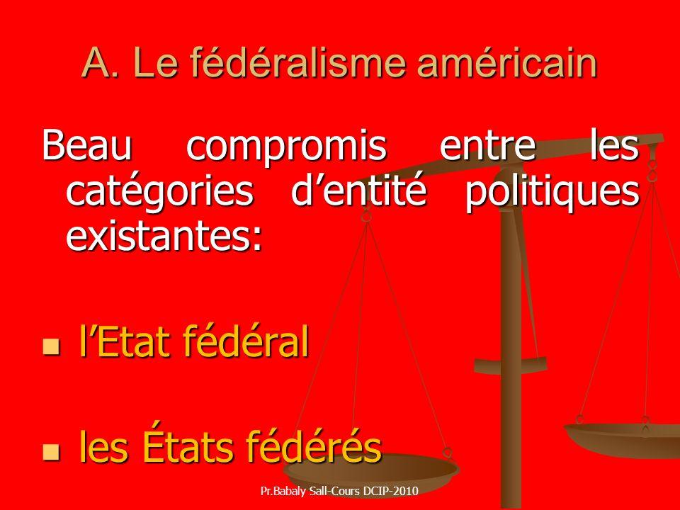 A. Le fédéralisme américain Beau compromis entre les catégories dentité politiques existantes: lEtat fédéral lEtat fédéral les États fédérés les États