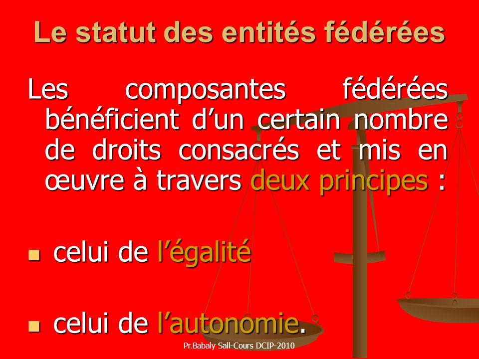 Le statut des entités fédérées Les composantes fédérées bénéficient dun certain nombre de droits consacrés et mis en œuvre à travers deux principes :
