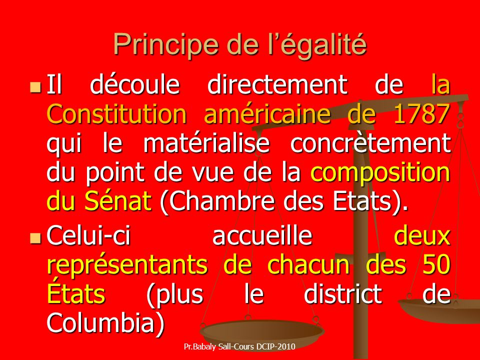 Principe de légalité Il découle directement de la Constitution américaine de 1787 qui le matérialise concrètement du point de vue de la composition du