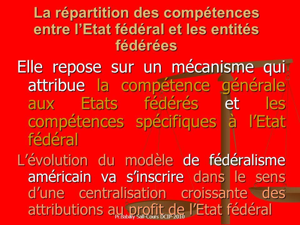La répartition des compétences entre lEtat fédéral et les entités fédérées Elle repose sur un mécanisme qui attribue la compétence générale aux Etats