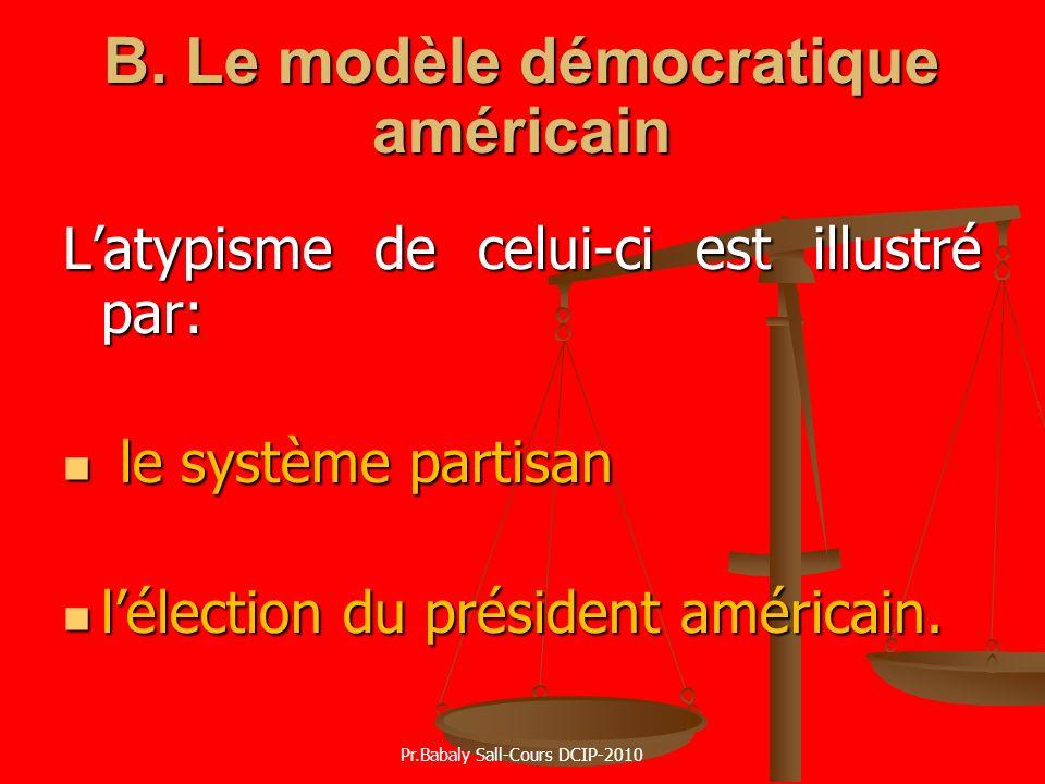 B. Le modèle démocratique américain Latypisme de celui-ci est illustré par: le système partisan le système partisan lélection du président américain.