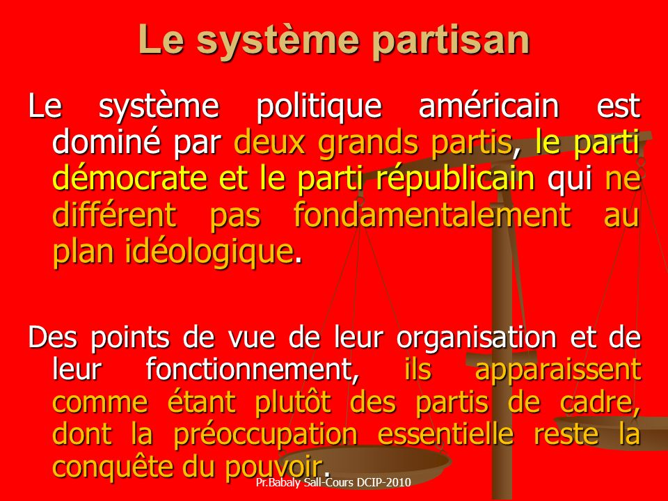 Le système partisan Le système politique américain est dominé par deux grands partis, le parti démocrate et le parti républicain qui ne différent pas