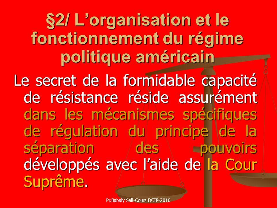 §2/ Lorganisation et le fonctionnement du régime politique américain Le secret de la formidable capacité de résistance réside assurément dans les méca