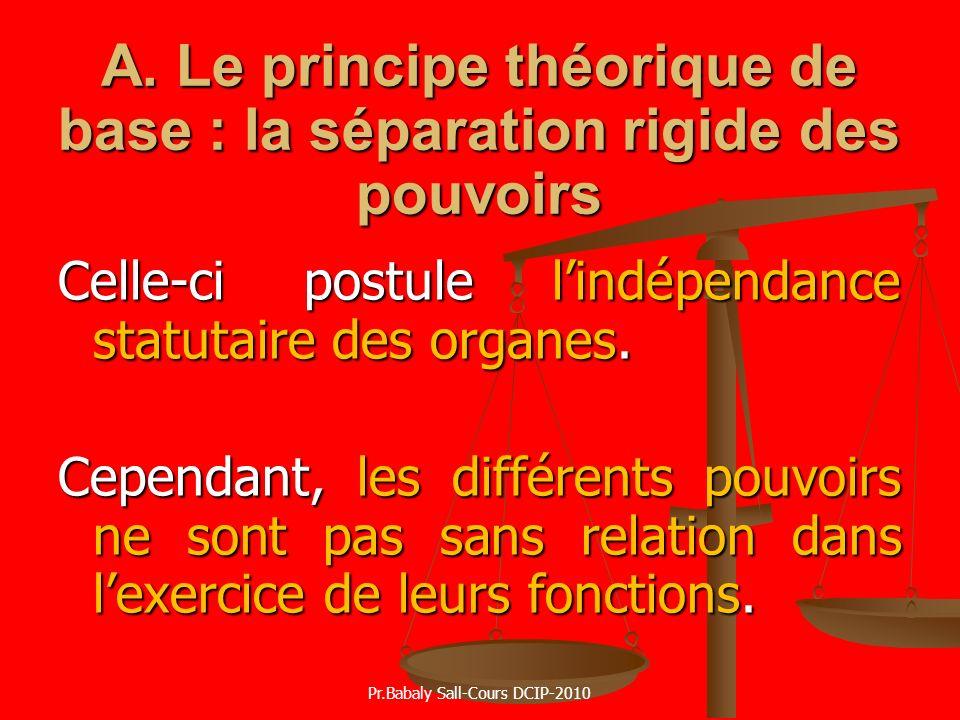 A. Le principe théorique de base : la séparation rigide des pouvoirs Celle-ci postule lindépendance statutaire des organes. Cependant, les différents
