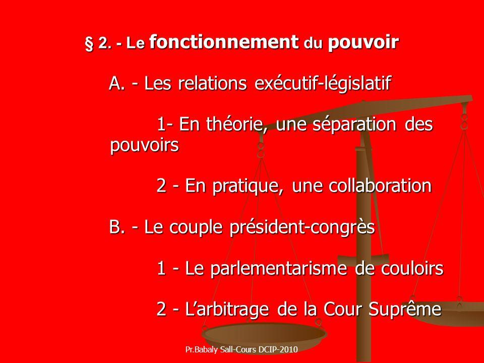§ 2. - Le fonctionnement du pouvoir A. - Les relations exécutif-législatif 1- En théorie, une séparation des pouvoirs 2 - En pratique, une collaborati