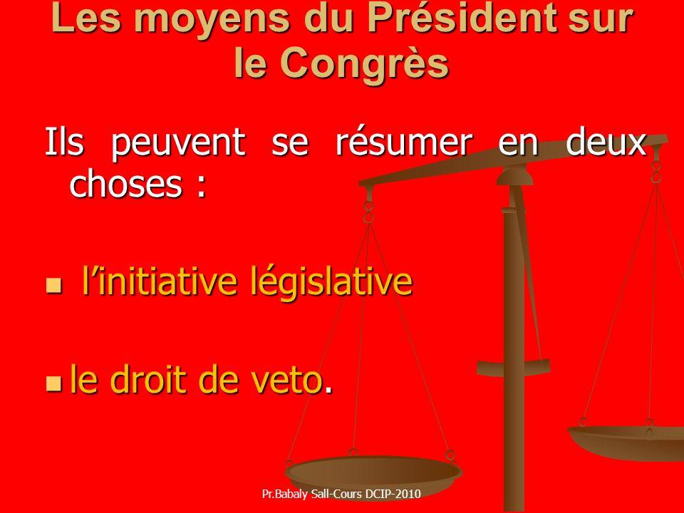 Les moyens du Président sur le Congrès Ils peuvent se résumer en deux choses : linitiative législative linitiative législative le droit de veto. le dr