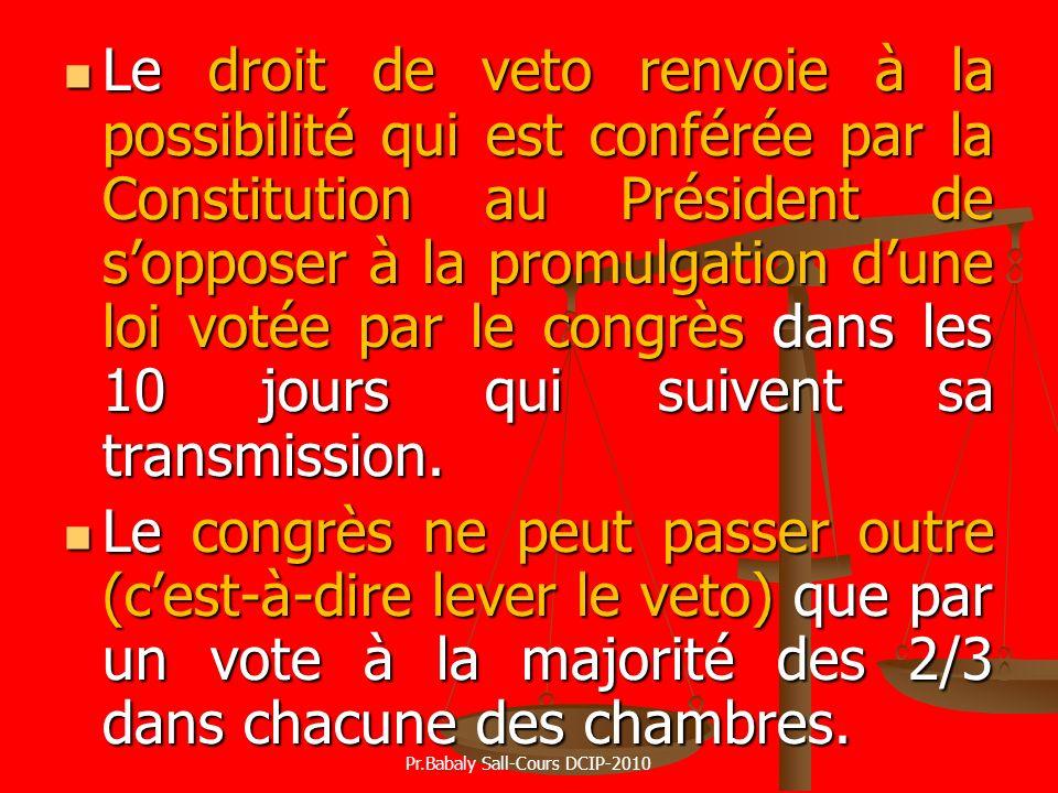 Le droit de veto renvoie à la possibilité qui est conférée par la Constitution au Président de sopposer à la promulgation dune loi votée par le congrè