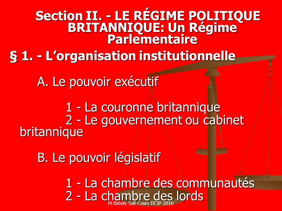 § 1. - Lorganisation institutionnelle A. Le pouvoir exécutif 1 - La couronne britannique 2 - Le gouvernement ou cabinet britannique B. Le pouvoir légi