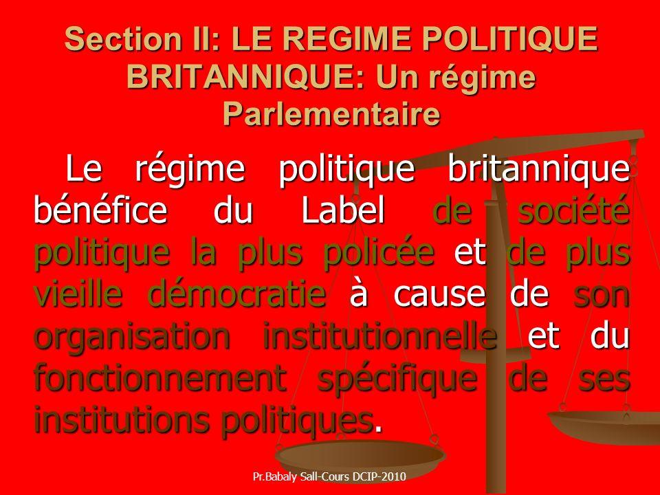 Section II: LE REGIME POLITIQUE BRITANNIQUE: Un régime Parlementaire Le régime politique britannique bénéfice du Label de société politique la plus po
