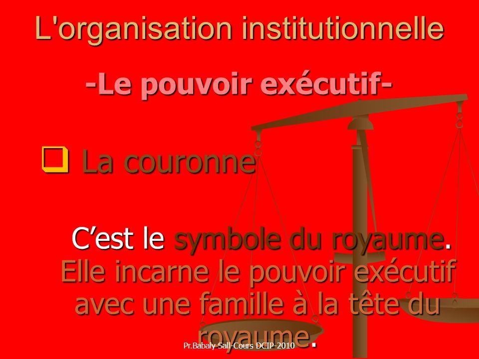 L'organisation institutionnelle -Le pouvoir exécutif- La couronne La couronne Cest le symbole du royaume. Elle incarne le pouvoir exécutif avec une fa