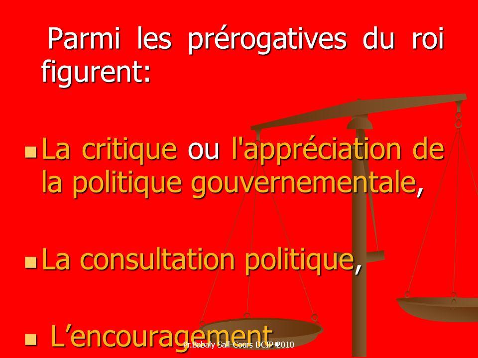 Parmi les prérogatives du roi figurent: La critique ou l'appréciation de la politique gouvernementale, La critique ou l'appréciation de la politique g
