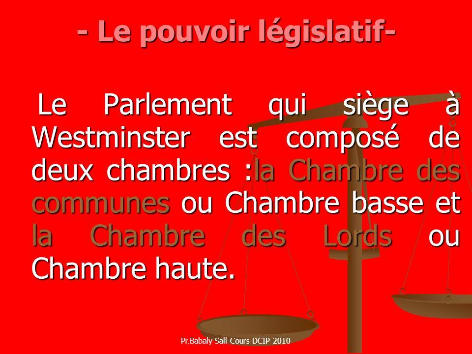 - Le pouvoir législatif- Le Parlement qui siège à Westminster est composé de deux chambres :la Chambre des communes ou Chambre basse et la Chambre des