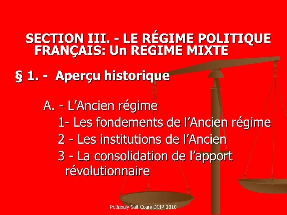 § 1. - Aperçu historique A. - LAncien régime 1- Les fondements de lAncien régime 2 - Les institutions de lAncien 3 - La consolidation de lapport révol