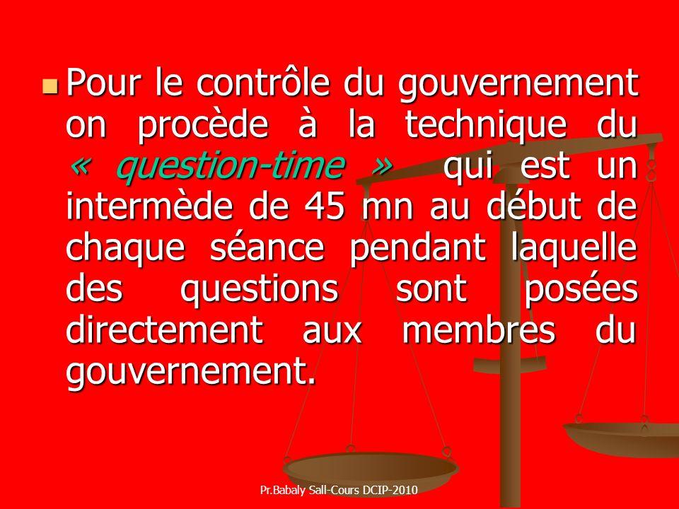Pour le contrôle du gouvernement on procède à la technique du « question-time » qui est un intermède de 45 mn au début de chaque séance pendant laquel