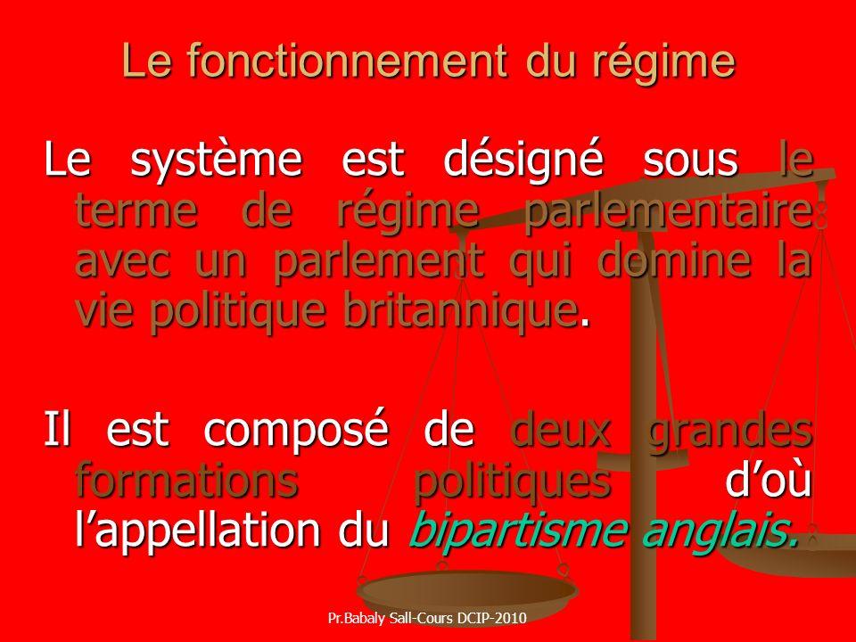 Le fonctionnement du régime Le système est désigné sous le terme de régime parlementaire avec un parlement qui domine la vie politique britannique. Il