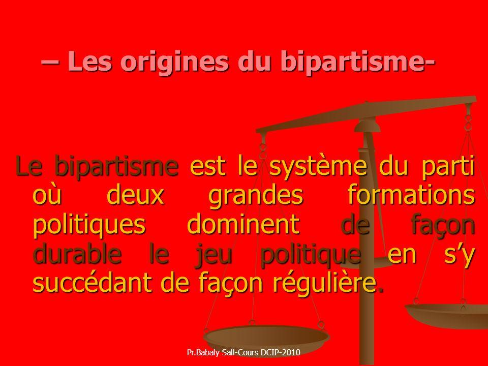 – Les origines du bipartisme- Le bipartisme est le système du parti où deux grandes formations politiques dominent de façon durable le jeu politique e