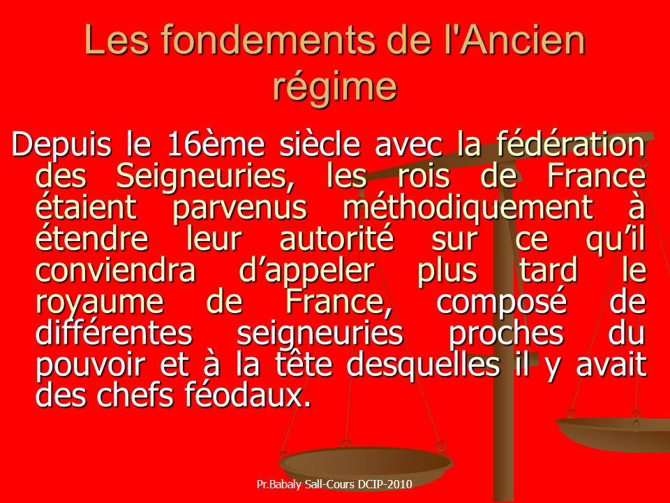 Les fondements de l'Ancien régime Depuis le 16ème siècle avec la fédération des Seigneuries, les rois de France étaient parvenus méthodiquement à éten