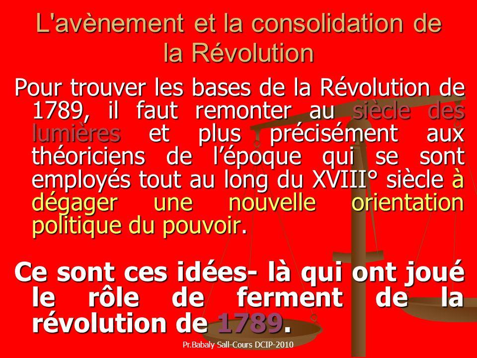 L'avènement et la consolidation de la Révolution Pour trouver les bases de la Révolution de 1789, il faut remonter au siècle des lumières et plus préc