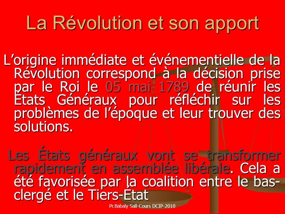La Révolution et son apport Lorigine immédiate et événementielle de la Révolution correspond à la décision prise par le Roi le 05 mai 1789 de réunir l