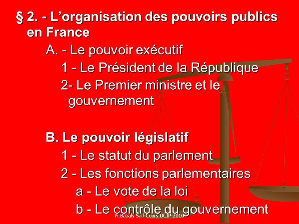 § 2. - Lorganisation des pouvoirs publics en France A. - Le pouvoir exécutif 1 - Le Président de la République 2- Le Premier ministre et le gouverneme