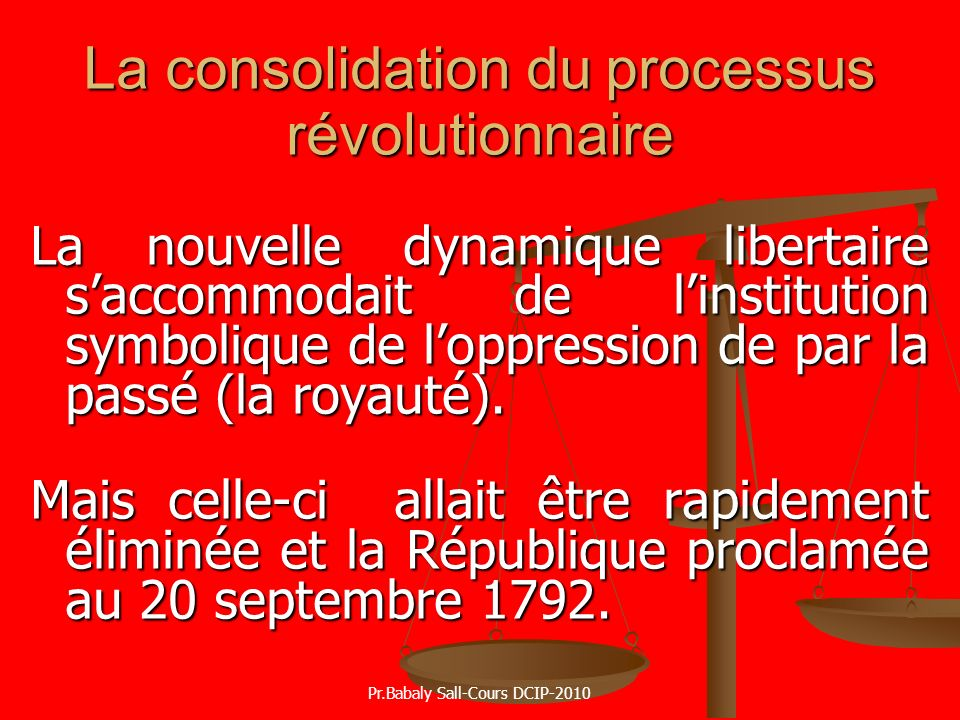 La consolidation du processus révolutionnaire La nouvelle dynamique libertaire saccommodait de linstitution symbolique de loppression de par la passé