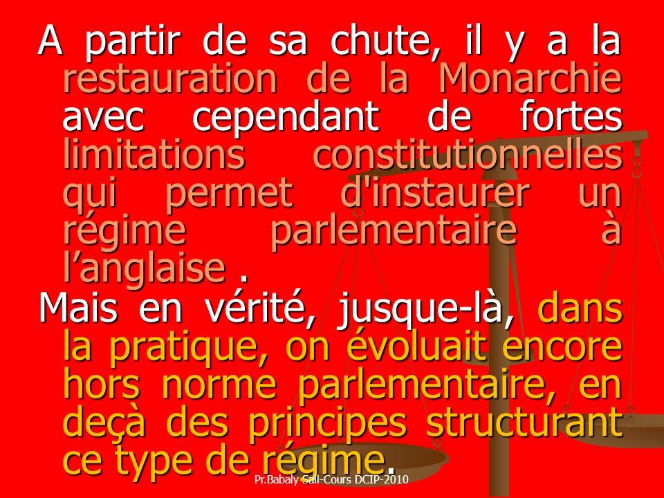 A partir de sa chute, il y a la restauration de la Monarchie avec cependant de fortes limitations constitutionnelles qui permet d'instaurer un régime