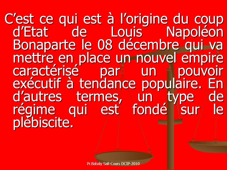 Cest ce qui est à lorigine du coup dEtat de Louis Napoléon Bonaparte le 08 décembre qui va mettre en place un nouvel empire caractérisé par un pouvoir