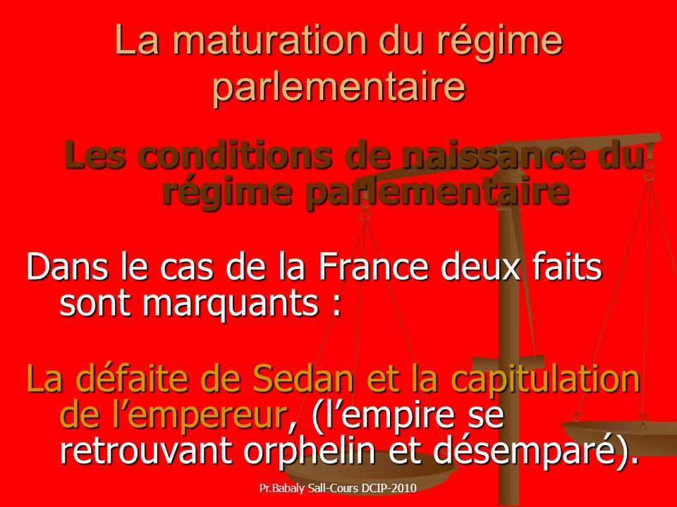 La maturation du régime parlementaire Les conditions de naissance du régime parlementaire Dans le cas de la France deux faits sont marquants : La défa