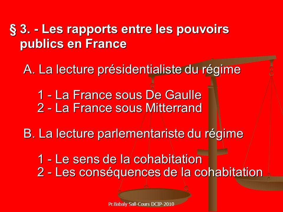 § 3. - Les rapports entre les pouvoirs publics en France A. La lecture présidentialiste du régime 1 - La France sous De Gaulle 2 - La France sous Mitt