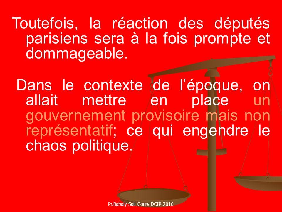 Toutefois, la réaction des députés parisiens sera à la fois prompte et dommageable. Dans le contexte de lépoque, on allait mettre en place un gouverne