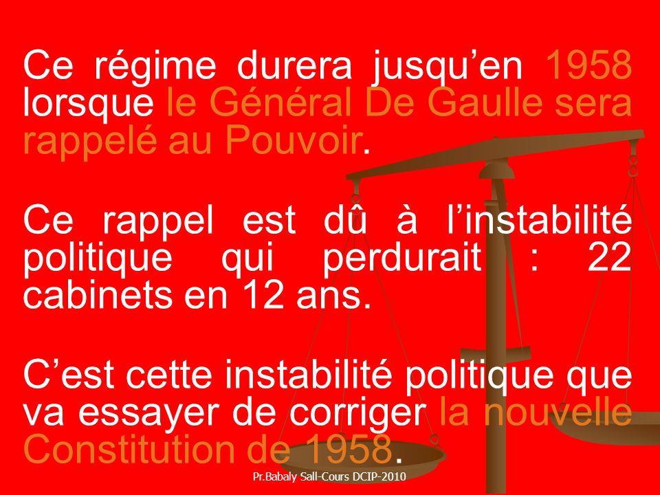 Ce régime durera jusquen 1958 lorsque le Général De Gaulle sera rappelé au Pouvoir. Ce rappel est dû à linstabilité politique qui perdurait : 22 cabin