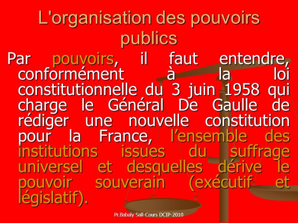 L'organisation des pouvoirs publics Par pouvoirs, il faut entendre, conformément à la loi constitutionnelle du 3 juin 1958 qui charge le Général De Ga