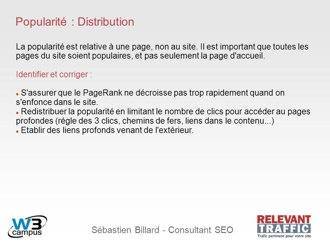 Sébastien Billard - Consultant SEO Popularité : Distribution La popularité est relative à une page, non au site. Il est important que toutes les pages