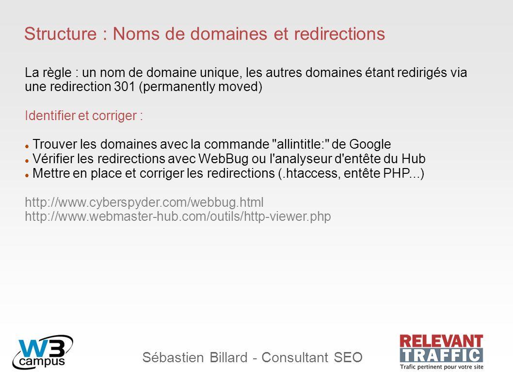 Sébastien Billard - Consultant SEO Structure : Noms de domaines et redirections La règle : un nom de domaine unique, les autres domaines étant redirig
