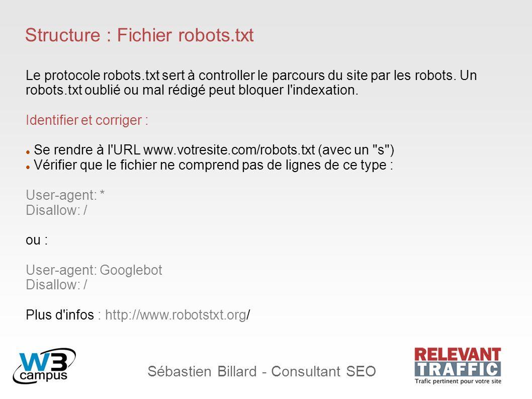 Sébastien Billard - Consultant SEO Structure : Fichier robots.txt Le protocole robots.txt sert à controller le parcours du site par les robots. Un rob
