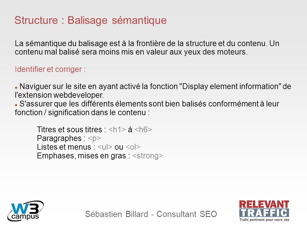 Sébastien Billard - Consultant SEO Structure : Balisage sémantique La sémantique du balisage est à la frontière de la structure et du contenu. Un cont