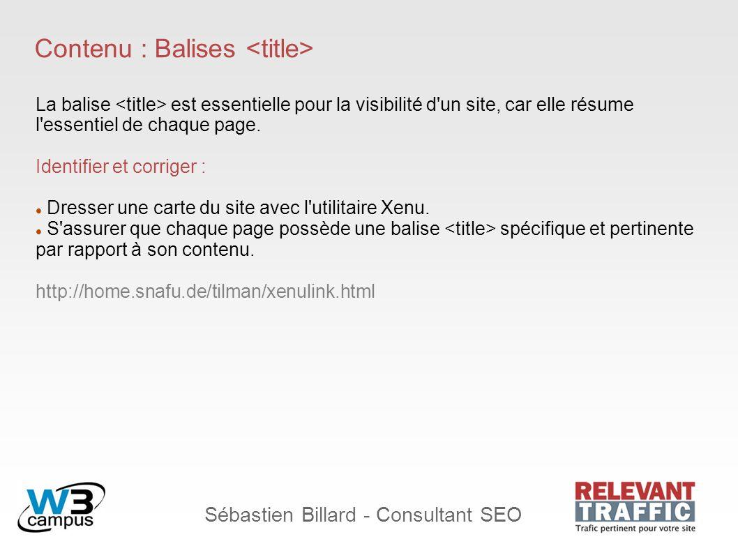 Sébastien Billard - Consultant SEO Contenu : Balises La balise est essentielle pour la visibilité d'un site, car elle résume l'essentiel de chaque pag