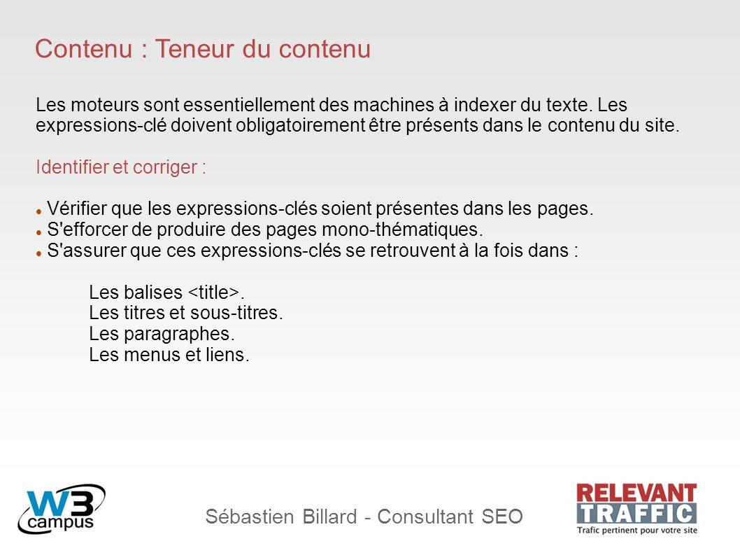 Sébastien Billard - Consultant SEO Contenu : Teneur du contenu Les moteurs sont essentiellement des machines à indexer du texte. Les expressions-clé d