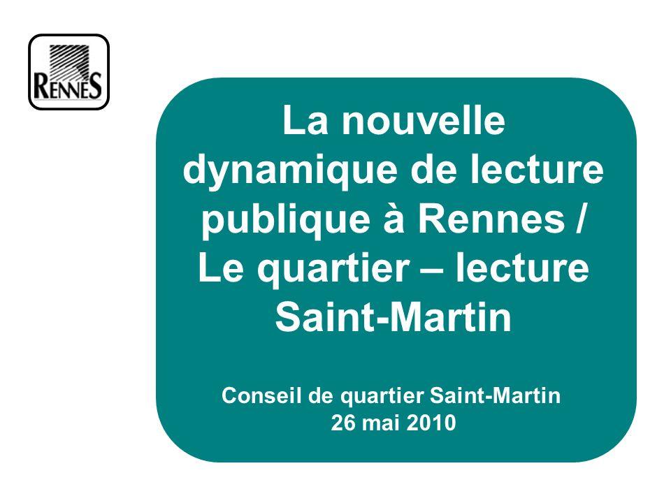 La nouvelle dynamique de lecture publique à Rennes / Le quartier – lecture Saint-Martin Conseil de quartier Saint-Martin 26 mai 2010