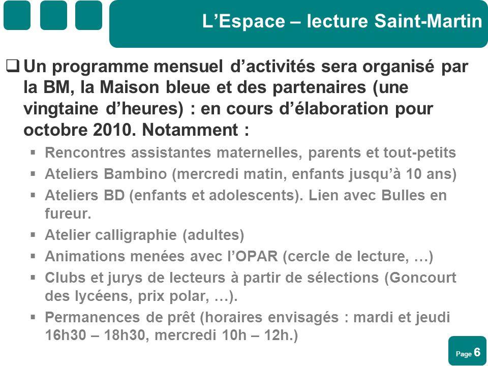 Page 6 LEspace – lecture Saint-Martin Un programme mensuel dactivités sera organisé par la BM, la Maison bleue et des partenaires (une vingtaine dheur
