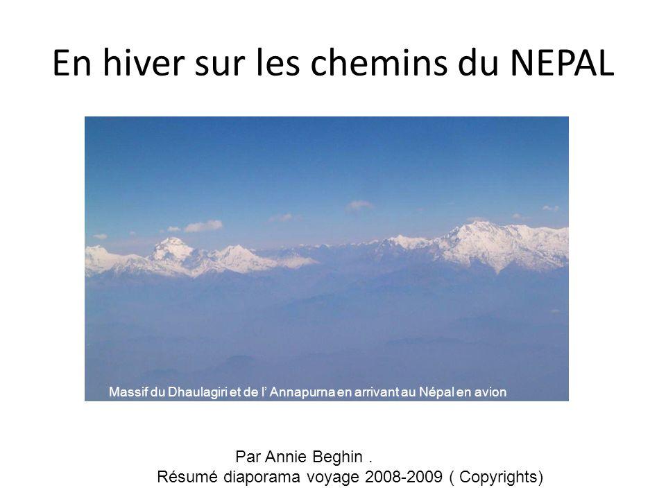 En hiver sur les chemins du NEPAL NEPAL Everest katmandou CHINE INDE PAKISTAN AFGHANISTAN IRAN MER d ARABIE Tibet Par Annie Beghin. Résumé diaporama v