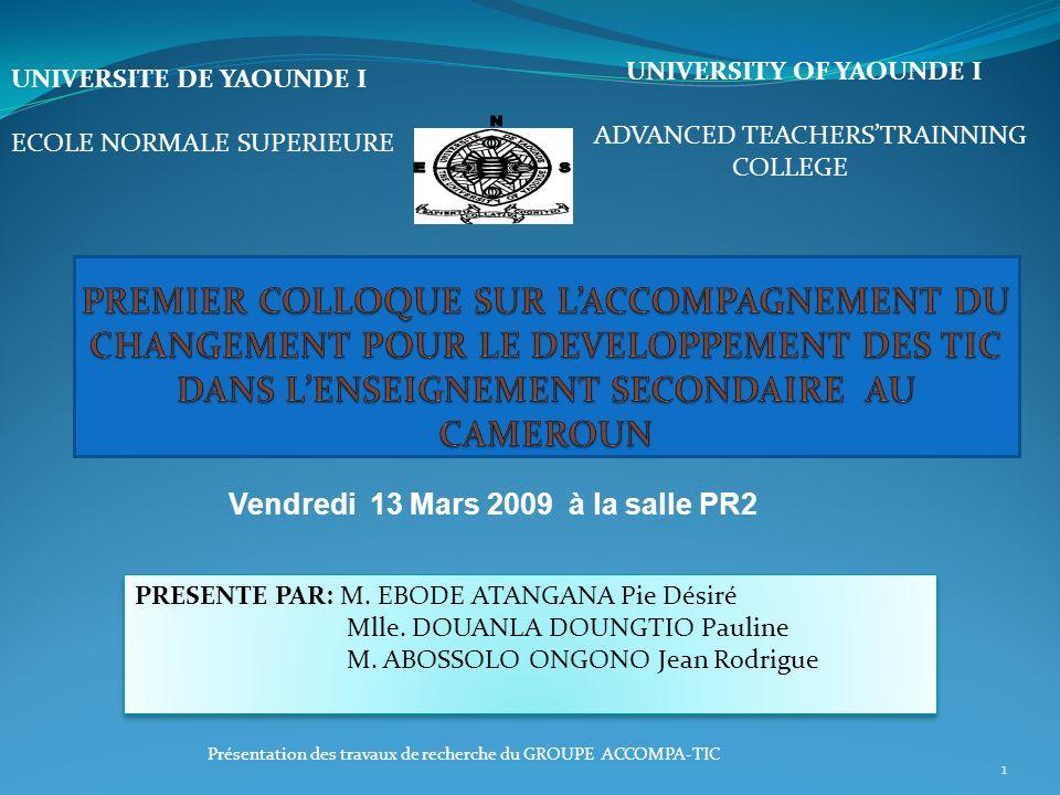 Présentation des travaux de recherche du GROUPE ACCOMPA-TIC 1 UNIVERSITY OF YAOUNDE I ADVANCED TEACHERSTRAINNING COLLEGE UNIVERSITE DE YAOUNDE I ECOLE