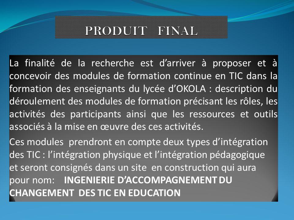 La finalité de la recherche est darriver à proposer et à concevoir des modules de formation continue en TIC dans la formation des enseignants du lycée