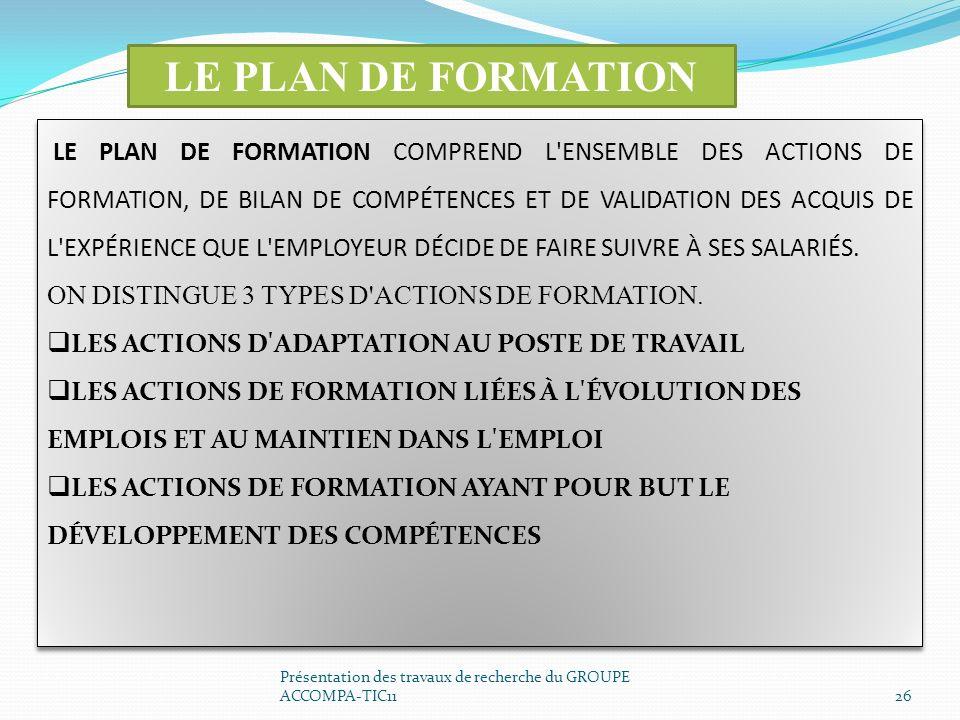 Présentation des travaux de recherche du GROUPE ACCOMPA-TIC1126 LE PLAN DE FORMATION LE PLAN DE FORMATION COMPREND L'ENSEMBLE DES ACTIONS DE FORMATION