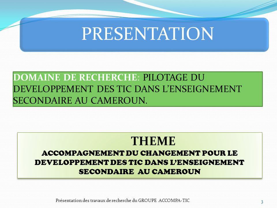 DOMAINE DE RECHERCHE: PILOTAGE DU DEVELOPPEMENT DES TIC DANS LENSEIGNEMENT SECONDAIRE AU CAMEROUN. Présentation des travaux de recherche du GROUPE ACC