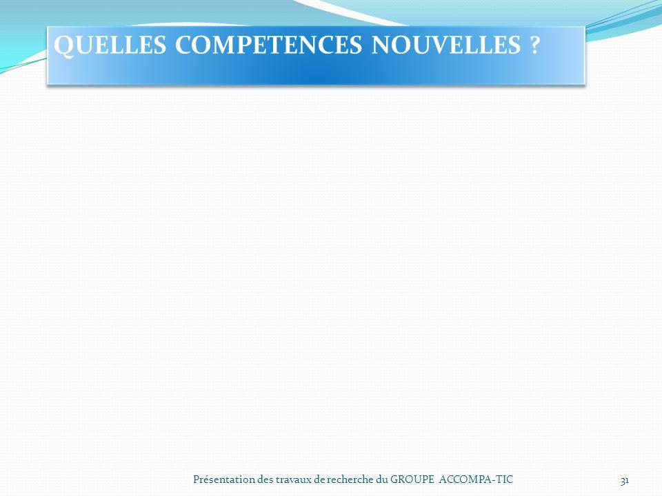 Présentation des travaux de recherche du GROUPE ACCOMPA-TIC31 QUELLES COMPETENCES NOUVELLES ?