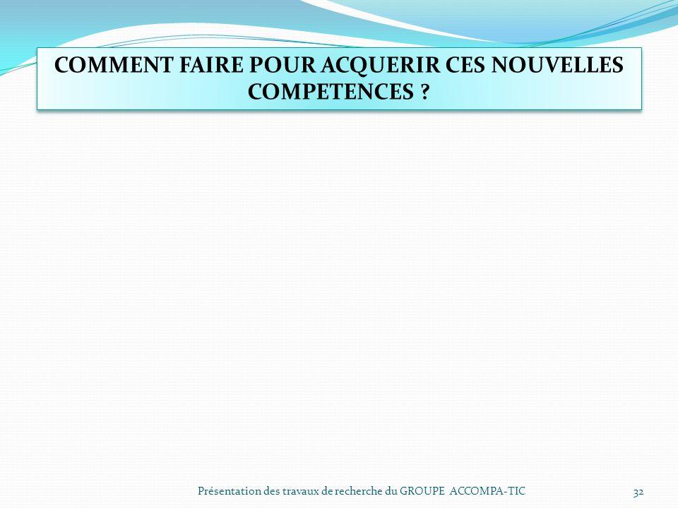 Présentation des travaux de recherche du GROUPE ACCOMPA-TIC32 COMMENT FAIRE POUR ACQUERIR CES NOUVELLES COMPETENCES ?